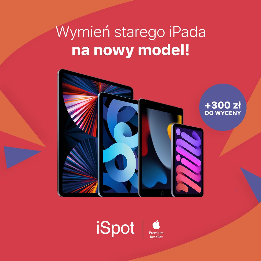 Wymień starego iPada i zyskaj bonus 300 zł na nowy model!